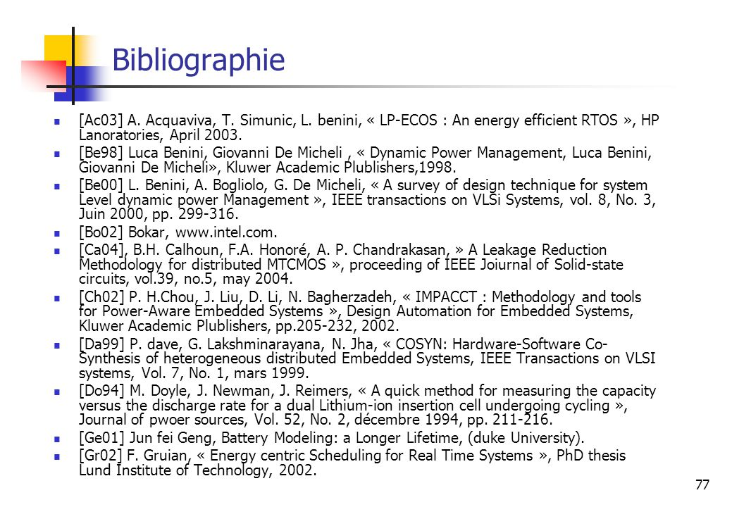Bibliographie [Ac03] A. Acquaviva, T. Simunic, L. benini, « LP-ECOS : An energy efficient RTOS », HP Lanoratories, April 2003.